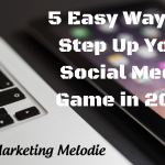 5 Easy Ways to Step Up Your Social Media Game in 2019